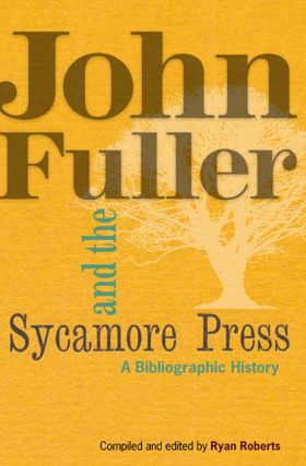 JOHN FULLER & THE SYCAMORE PRESS: A BIBLIOGRAPHIC HISTORY.
