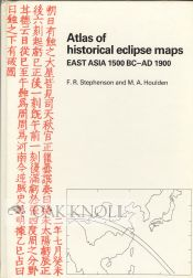 ATLAS OF HISTORICAL ECLIPSE MAPS: EAST ASIA 1500 BC-AD 1900. F. R. Stephenson, M. A. Houlden
