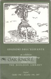 EDIZIONI DELL'ELEFANTE AN EXHIBITION OF BOOKS, DOCUMENTS AND BINDINGS ARANGED FOR THE BODLEIAN...