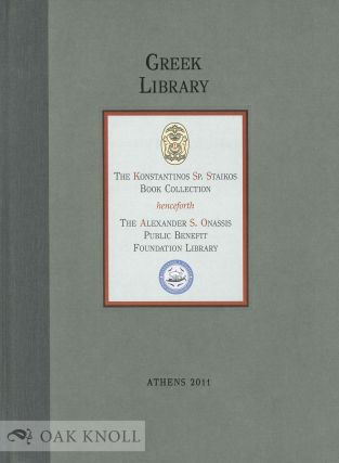 GREEK LIBRARY: THE KONSTANTINOS SP. STAIKOS BOOK COLLECTION HENCEFORTH THE ALEXANDER S. ONASSIS...