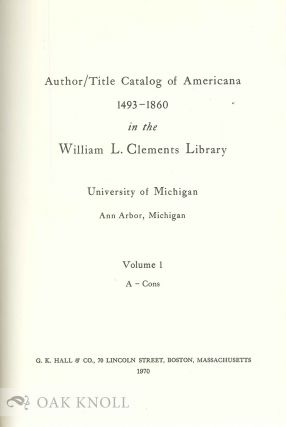 AUTHOR/TITLE CATALOG OF AMERICANA 1493-1860 IN THE WILLIAM L. CLEMENTS LIBRARY, UNIVERSITY OF MICHIGAN, ANN ARBOR, MICHIGAN.