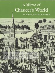 A MIRROR OF CHAUCER'S WORLD. Roger Sherman Loomis