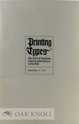PRINTING TYPES, THEIR BIRTH IN THE TYPEFOUNDRY DEPICTED IN WOODCUT AND VERSE