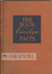 THE BOOK OF ENVELOPE FACTS, TESTS, SURVEYS AND CASE HISTORIES SHOWING THE INFLUENCE OF ENVELOPES ON ADVERTISING RETURNS.