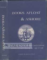 BOOKS AFLOAT & ASHORE, A HISTORY OF BOOKS, LIBRARIES AND READING AMONG SEAMEN DURING THE AGE OF...