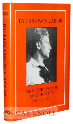 BY HIS OWN LABOR: THE BIOGRAPHY OF DARD HUNTER