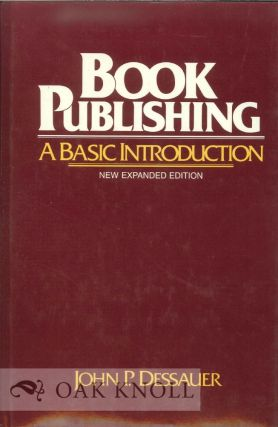 BOOK PUBLISHING, A BASIC INTRODUCTION. John P. Dessauer