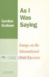 AS I WAS SAYING: ESSAYS ON THE INTERNATIONAL BOOK BUSINESS. Gordon Graham