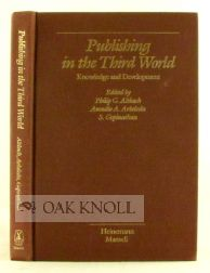 PUBLISHING IN THE THIRD WORLD: KNOWLEDGE AND DEVELOPMENT. Philip G. Altbach, Amadio A. Arboleda, S. Gopinathan.