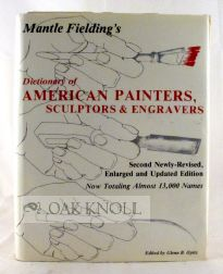 DICTIONARY OF AMERICAN PAINTERS, SCULPTORS & ENGRAVERS FROM COLONIAL TIMES THROUGH 1926. Mantle Fielding.