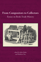 FROM COMPOSITORS TO COLLECTORS: ESSAYS ON BOOK-TRADE HISTORY. John Hinks, Matthew Day.