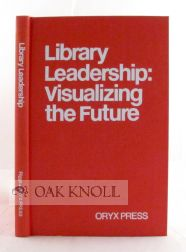 LIBRARY LEADERSHIP: VISUALIZING THE FUTURE. Donald E. Riggs