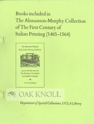 BOOKS INCLUDED IN THE AHMANSON-MURPHY COLLECTION OF THE FIRST CENTURY OF ITALIAN PRINTING (1465-1564).