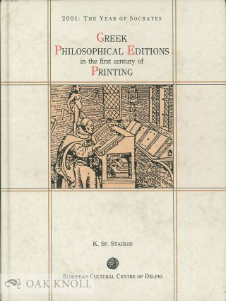 GREEK PHILOSOPHICAL EDITIONS IN THE FIRST CENTURY OF PRINTING. Konstantinos Sp Staikos.