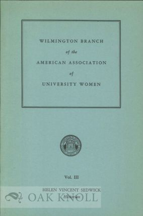 HISTORY OF THE WILMINGTON BRANCH, AMERICAN ASSOCIATION OF UNIVERSITY WOMEN, VOL. III. Helen...
