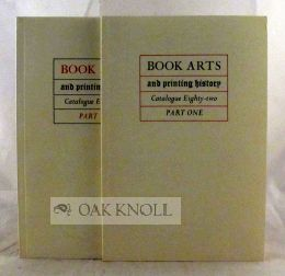 BOOK ARTS & PRINTING HISTORY. CATALOGUE 82. PART ONE. With PART TWO