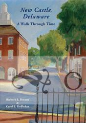 NEW CASTLE, DELAWARE: A WALK THROUGH TIME. Barbara E. Benson, Carol E. Hoffecker.