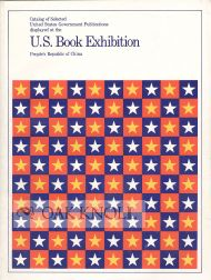 CATALOG OF SELECTED UNITED STATES GOVERNMENT PUBLICATIONS DISPLAYED AT THE U.S. BOOK EXHIBIITON...
