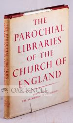THE PAROCHIAL LIBRARIES OF THE CHURCH OF ENGLAND: REPORT OF A COMMITTEE APPOINTED BY THE CENTRAL...