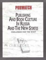 PUBLISHING AND BOOK CULTURE IN RUSSIA AND THE NEW STATES: CHALLENGES FOR THE WEST