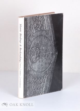 ISLAMIC BINDINGS & BOOKMAKING. Gulnar Bosch, Guy Petherbridge, John Carswell