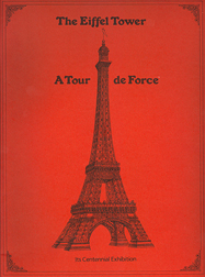THE EIFFEL TOWER: A TOUR DE FORCE, ITS CENTENNIAL EXHIBITION.