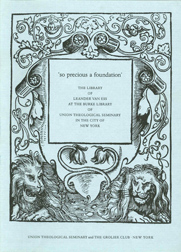 SO PRECIOUS A FOUNDATION: THE LIBRARY OF LEANDER VAN ESS AT THE BURKE LIBRARY OF UNION...