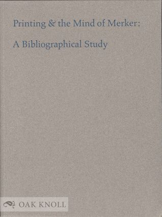 PRINTING & THE MIND OF MERKER: A BIBLIOGRAPHICAL STUDY. Sidney E. Berger