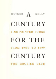A CENTURY FOR THE CENTURY, FINE PRINTED BOOKS FROM 1900 TO 1999