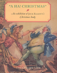 A HA! CHRISTMAS: AN EXHIBITION AT THE GROLIER CLUB OF JOCK ELLIOTT'S CHRISTMAS BOOKS