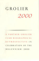 GROLIER 2000: A FURTHER GROLIER CLUB BIOGRAPHICAL RETROSPECTIVE IN CELEBRATION OF THE MILLENNIUM.