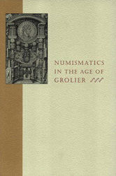 NUMISMATICS IN THE AGE OF GROLIER: AN EXHIBITION AT THE GROLIER CLUB, 11 SEPTEMBER-24 NOVEMBER...