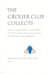 THE GROLIER CLUB COLLECTS: BOOKS, MANUSCRIPTS, & WORKS ON PAPER FROM THE COLLECTIONS OF GROLIER CLUB MEMBERS.