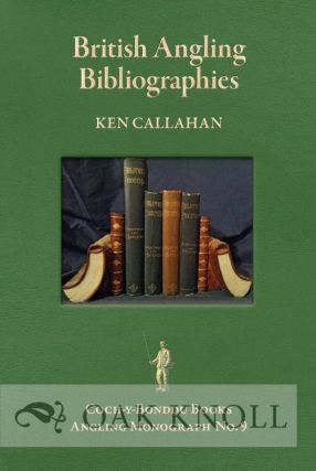 BRITISH ANGLING BIBLIOGRAPHIES, AN ESSAY AND A GUIDE TO RESORCES