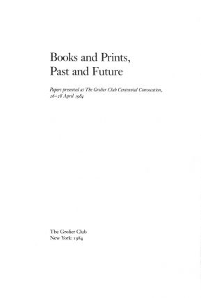 BOOKS AND PRINTS, PAST AND FUTURE