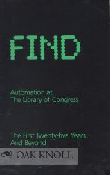 FIND, AUTOMATION AT THE LIBRARY OF CONGRESS, THE FIRST TWENTY-FIVE YEARS AND BEYOND.