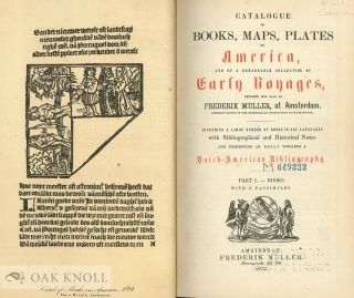 CATALOGUE OF BOOKS, MAPS, PLATES OF AMERICA, AND OF A REMARKABLE COLLECTION OF EARLY VOYAGES ... WITH BIBLIOGRAPHICAL AND HISTORICAL NOTES AND PRESENTING AN ESSAY TOWARDS A DUTCH-AMERICAN BIBLIOGRAPHY.