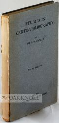 STUDIES IN CARTO-BIBLIOGRAPHY, BRITISH AND FRENCH, AND IN THE BIBLIOGRAPHY OF ITINERARIES AND...