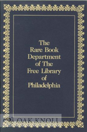 THE RARE BOOK DEPARTMENT OF THE FREE LIBRARY OF PHILADELPHIA, A GUIDE. Marie E. Korey