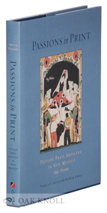 PASSIONS IN PRINT: PRIVATE PRESS ARTISTRY IN NEW MEXICO 1834-PRESENT