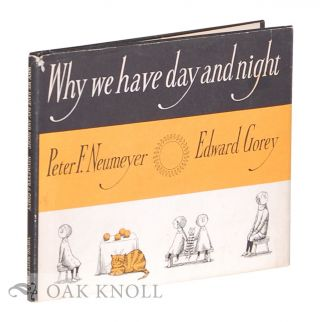 WHY WE HAVE DAY AND NIGHT. Peter F. Neumeyer, Edward Gorey
