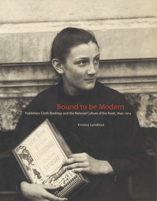 BOUND TO BE MODERN: PUBLISHERS' CLOTHBINDINGS AND THE MATERIAL CULTURE OF THE BOOK, 1840 - 1914.