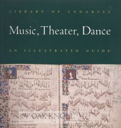 LIBRARY OF CONGRESS MUSIC, THEATER, DANCE: AN ILLUSTRATED GUIDE.