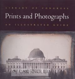 LIBRARY OF CONGRESS PRINTS AND PHOTOGRAPHS: AN ILLUSTRATED GUIDE. Bernard F. Reilly Jr