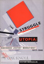 THE STRUGGLE FOR UTOPIA: RODCHENKO LISSITZKY MOHOLY-NAGY 1917-1946.