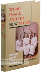 WORD, IMAGE AND THE NEW NEGRO: REPRESENTATION AND IDENTITY IN THE HARLEM RENAISSANCE. Anne...