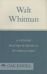 WALT WHITMAN, A CATALOG BASED UPON THE COLLECTIONS OF THE LIBRARY OF THE LIBRARY OF CONGRESS