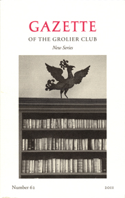 GAZETTE OF THE GROLIER CLUB, NEW SERIES, NUMBER 62, 2011. Jane Rodgers Siegel