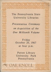 THE PENNSYLVANIA STATE UNIVERSITY LIBRARIES: PRESENTATION CEREMONY ON ACQUISITION OF THE ONE...