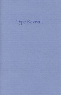 TYPE REVIVALS: WHAT ARE THEY? WHERE DID THEY COME FROM? WHERE ARE THEY GOING?